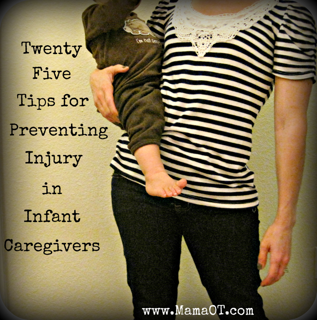 25 tips for preventing injury in infant caregivers. Written by a mom who is also an occupational therapist.